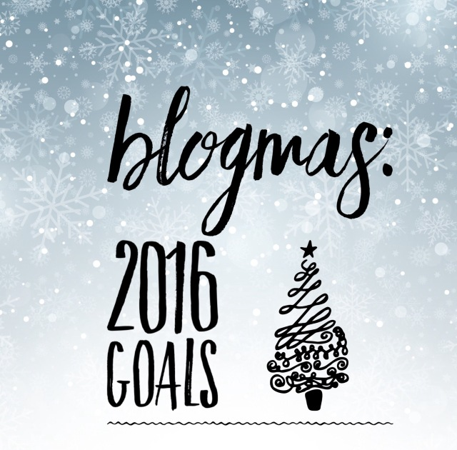 Blogmas 2016 Goals and more